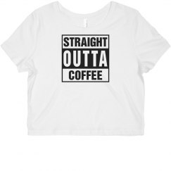 Straight Outta Coffee Crop Top