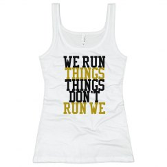 WE RUN THINGS THINGS DON'