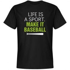 Life is a sport make it baseball