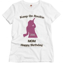 Keep on rockin mom 30th