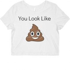 You Look Like Poop Crop Top