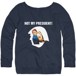 Not My President Sweatshirt