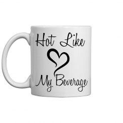 Hot Like My Beverage Mug