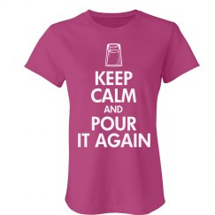 Keep Calm Pour It Again