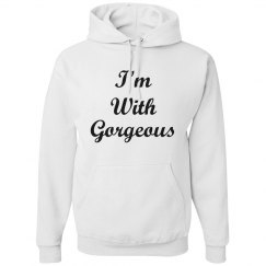 """I'm with gorgeous"" hoodi"