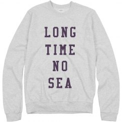 Long Time No Sea Sweatshirt