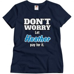 Let Heather pay for it!