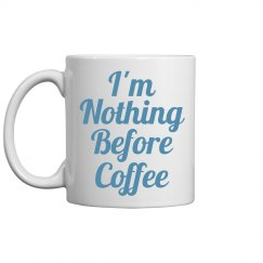 Nothing Before Coffee
