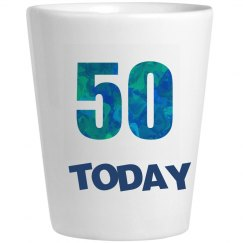50 Today Shot Glass