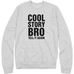 Cool Story Bro Sweatshirt