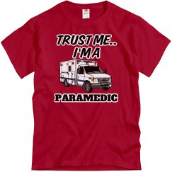 Trust me..I'm a Paramedic
