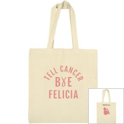"""TELL CANCER """"BYE FELICIA"""" TOTE"""