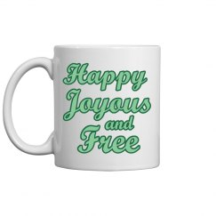 Happy Joyous and Free Mug