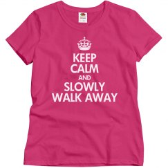 Slowly walk away