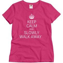 Slowly walk away