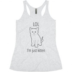 Lol I'm Just Kitten