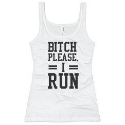 Bitch Please. I Run.