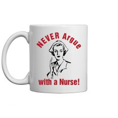 Never Argue Nurse Mug