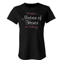 Matron Of Honor Custom Tee