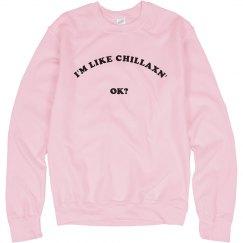 i'm like chillaxn' ok?