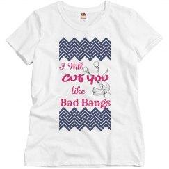 Cut you like bad bangs tee