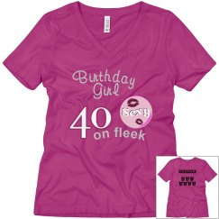 Birthday Girl- 40 on fleek