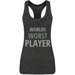 Worlds Worst Player