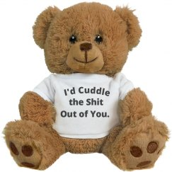 Love Bear- I'd Cuddle the Shit Out of You.