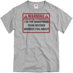 I'm the handyman your mother warned you about shirt