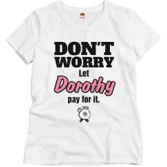 Let Dorothy pay for it!