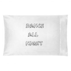 Dance All Night Pillowcase
