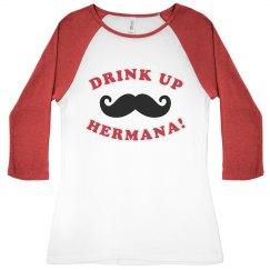 Drink Up Hermana