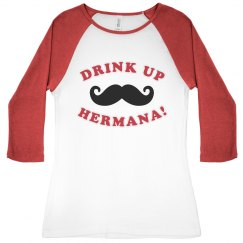Drink Up Hermana