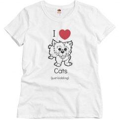 I love cats just kidding