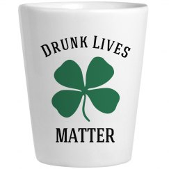 Drunk Lives Matter St Patrick Day Custom Shot Glass