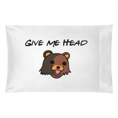 Give Me Head Pillowcase