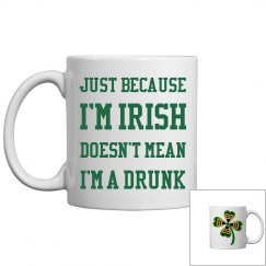 Just beacause I'm Irish doesn't mean I'm a drunk
