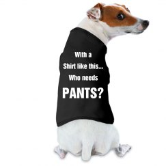 Who Need Pants Dog Shirt