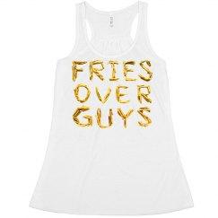 Fries Over Guys No Lies