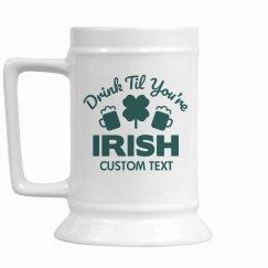 Irish I Was Drunk Stein