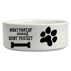 what part of woof dont you get dog bowl