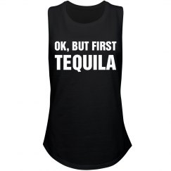 Ok, But First Tequila
