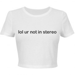 """lol ur not in stereo"" Cropped Tee"