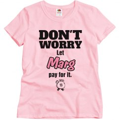Let Marg pay for it!