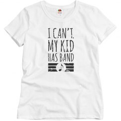 Band Mom - I Can't. My Kid Has Band