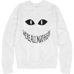 We're All Mad Here Crewneck