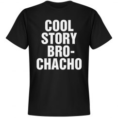Cool Story Brochacho
