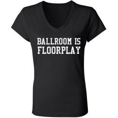Ballroom Is Floorplay V Neck Tee