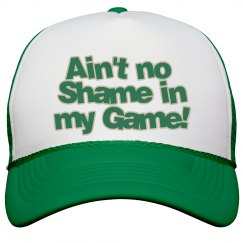 Ain't no Shame in my Game Hat