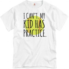 I CAN'T MY KID HAS PRACTICE - SOFTBALL